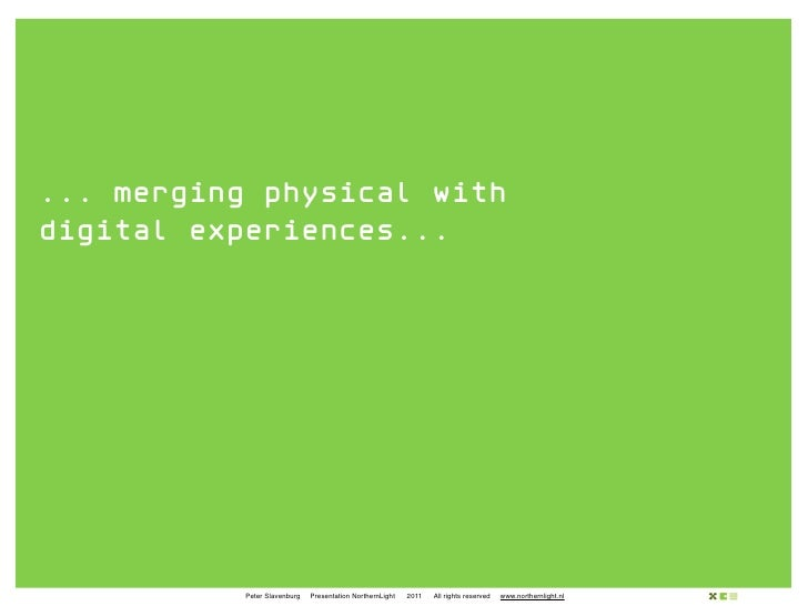 ... merging physical withdigital experiences...           Peter Slavenburg   Presentation NorthernLight   2011   All right...