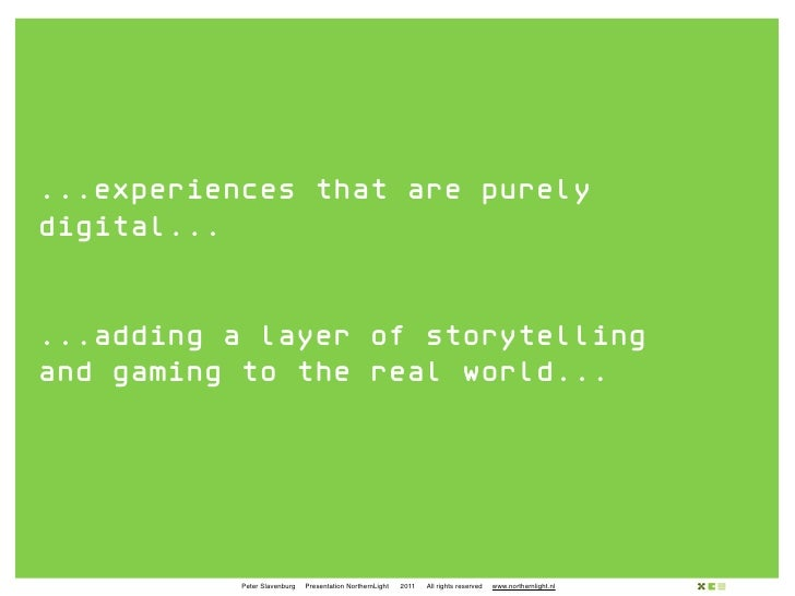 ...experiences that are purelydigital......adding a layer of storytellingand gaming to the real world...           Peter S...