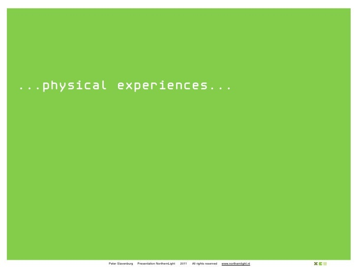 ...physical experiences...           Peter Slavenburg   Presentation NorthernLight   2011   All rights reserved   www.nort...