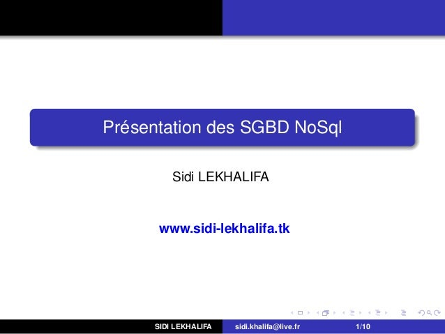 Présentation des SGBD NoSql Sidi LEKHALIFA www.sidi-lekhalifa.tk SIDI LEKHALIFA sidi.khalifa@live.fr 1/10