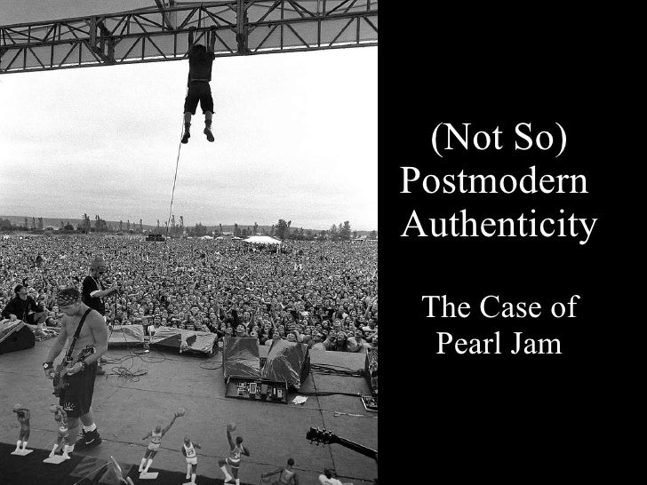 (Not So) Postmodern  Authenticity The Case of Pearl Jam