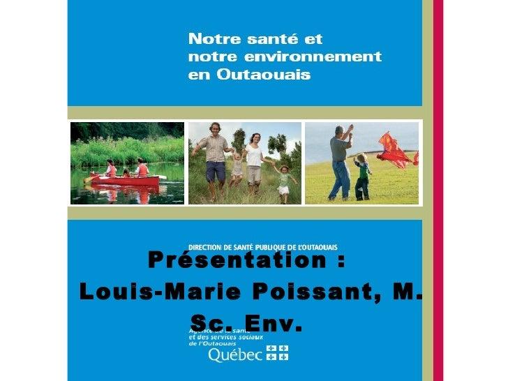 Présentation :  Louis-Marie Poissant, M. Sc. Env.