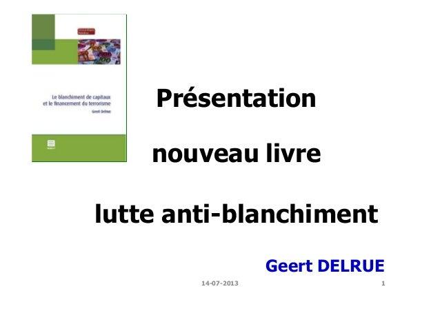 1 Présentation nouveau livre lutte anti-blanchiment Geert DELRUE 14-07-2013
