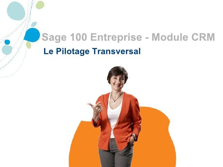 Sage 100 Entreprise - Module CRM  Le Pilotage Transversal
