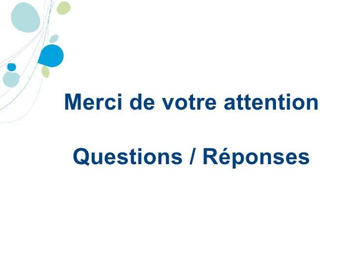 Merci de votre attention Questions / Réponses
