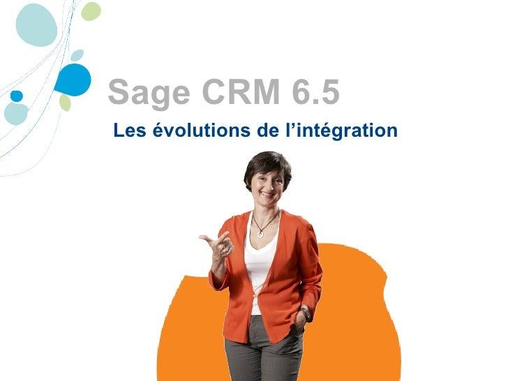 Sage CRM 6.5 Les évolutions de l'intégration