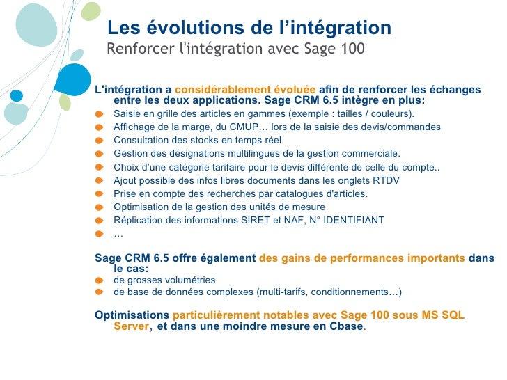 Renforcer l'intégration avec Sage 100 <ul><li>L'intégration a  considérablement évoluée  afin de renforcer les échanges en...