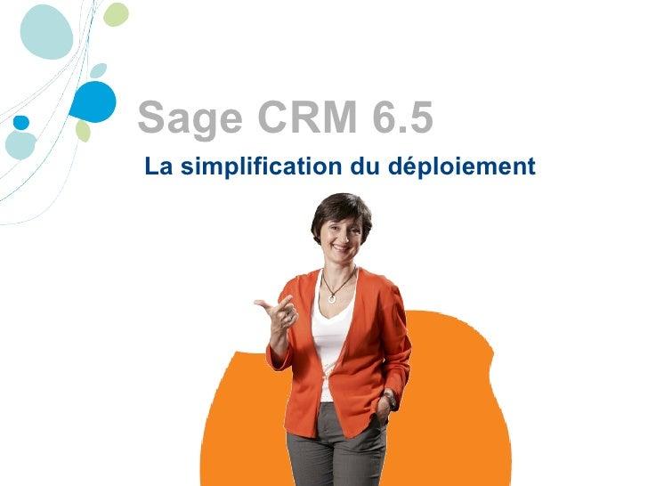 Sage CRM 6.5 La simplification du déploiement