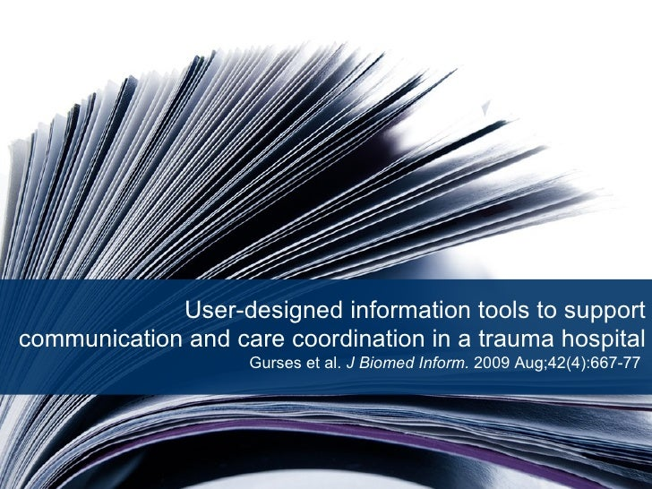 User-designed information tools to support communication and care coordination in a trauma hospital Gurses et al.  J Biome...