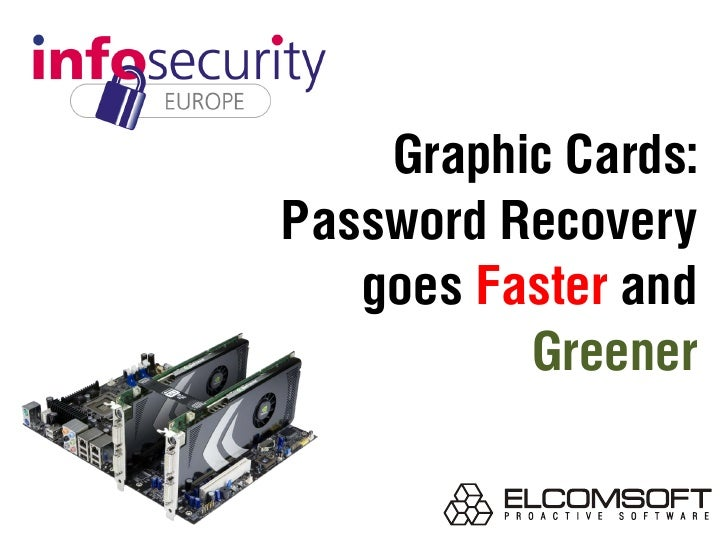 Graphic Cards: Password Recovery    goes Faster and           Greener