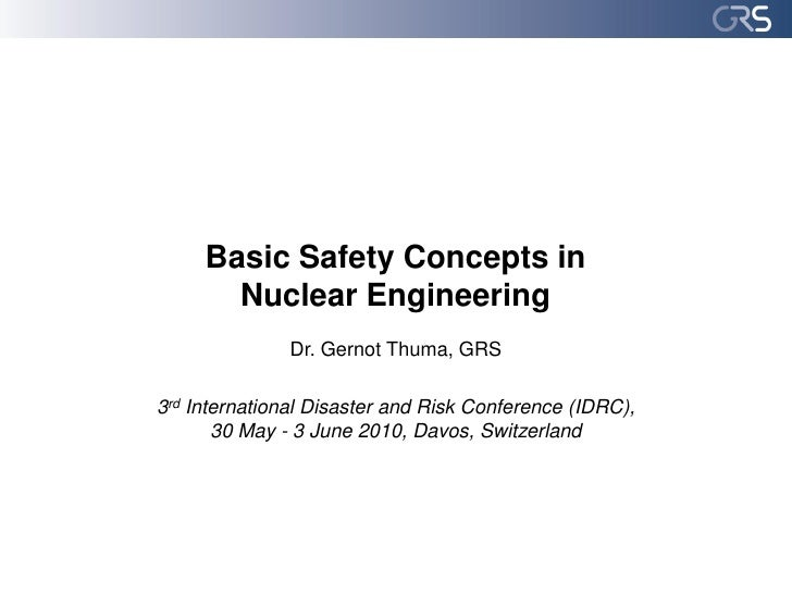 Basic Safety Concepts in        Nuclear Engineering                Dr. Gernot Thuma, GRS  3rd International Disaster and R...