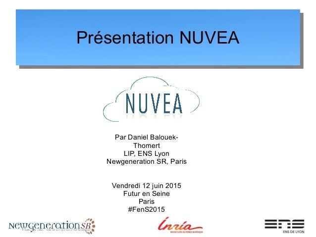 Présentation NUVEA Par Daniel Balouek- Thomert LIP, ENS Lyon Newgeneration SR, Paris Vendredi 12 juin 2015 Futur en Seine ...