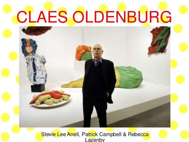 CLAES OLDENBURG  Stevie Lee Anell, Patrick Campbell & Rebecca  Lazenby