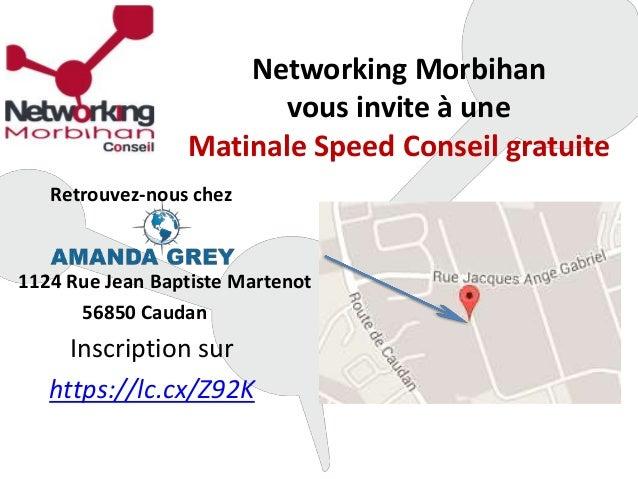 Networking Morbihan vous invite à une Matinale Speed Conseil gratuite Retrouvez-nous chez 1124 Rue Jean Baptiste Martenot ...
