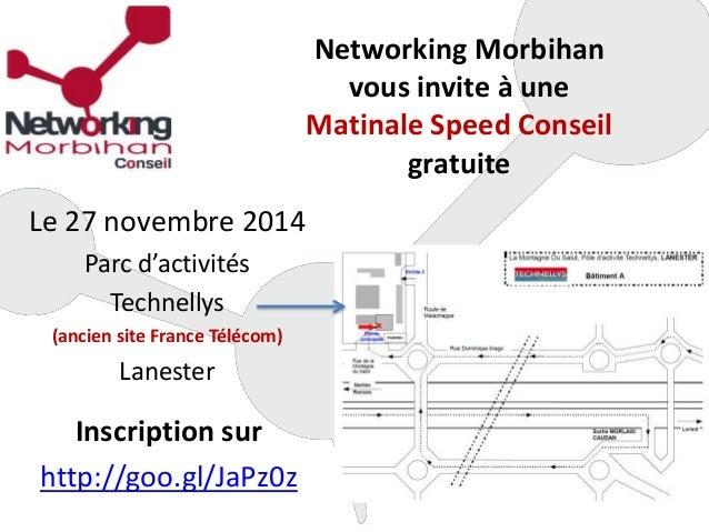 Networking Morbihan  vous invite à une  Matinale Speed Conseil  gratuite  Le 27 novembre 2014  Parc d'activités  Technelly...