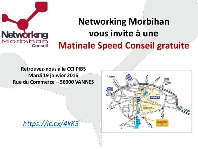 Networking Morbihan vous invite à une Matinale Speed Conseil gratuite Retrouvez-nous à la CCI PIBS Mardi 19 janvier 2016 R...