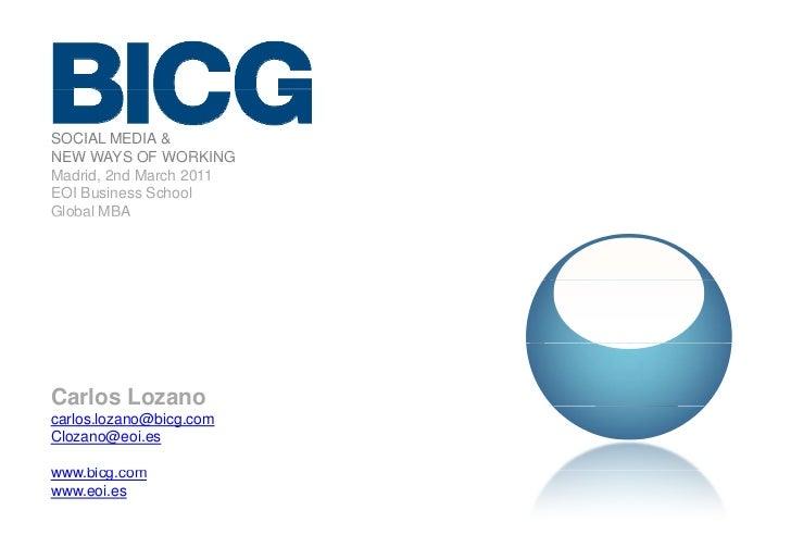 SOCIAL MEDIA &NEW WAYS OF WORKINGMadrid, 2nd March 2011EOI Business SchoolG obaGlobal MBACarlos Lozanocarlos.lozano@bicg.c...