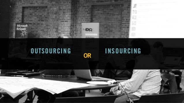 OUTSOURCING INSOURCING OR