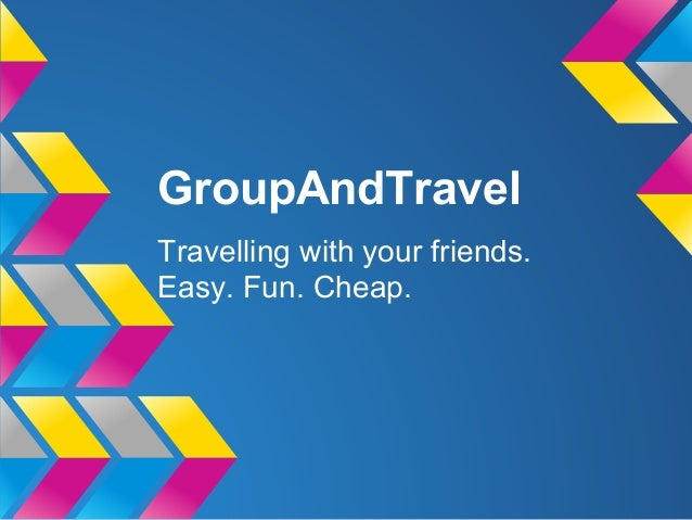 GroupAndTravelTravelling with your friends.Easy. Fun. Cheap.