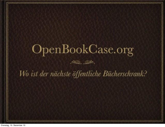 OpenBookCase.org Wo ist der nächste öffentliche Bücherschrank?  Dienstag, 10. Dezember 13