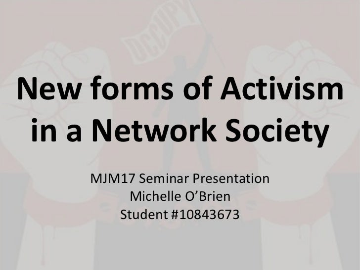 New forms of Activism in a Network Society    MJM17 Seminar Presentation        Michelle O'Brien       Student #10843673