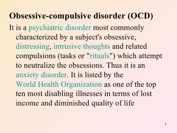 <ul><li>Obsessive-compulsive disorder (OCD)   </li></ul><ul><li>It is a  psychiatric   disorder  most commonly characteriz...
