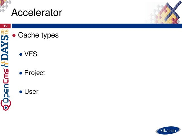 ● Cache types ● VFS ● Project ● User 12 Accelerator