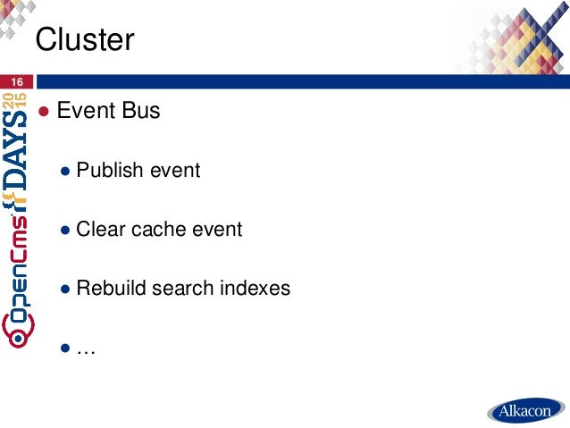 ● Event Bus ● Publish event ● Clear cache event ● Rebuild search indexes ● … 16 Cluster