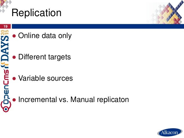 ● Online data only ● Different targets ● Variable sources ● Incremental vs. Manual replicaton 19 Replication