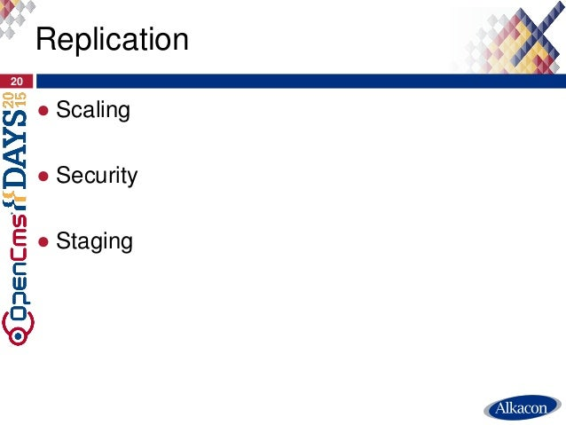 ● Scaling ● Security ● Staging 20 Replication