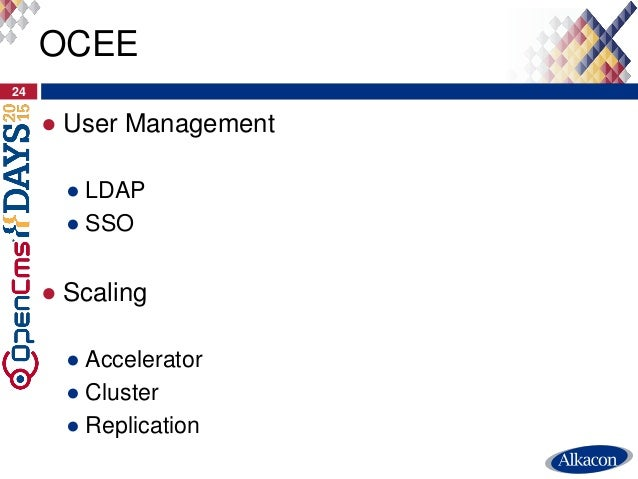 ● User Management ● LDAP ● SSO ● Scaling ● Accelerator ● Cluster ● Replication 24 OCEE