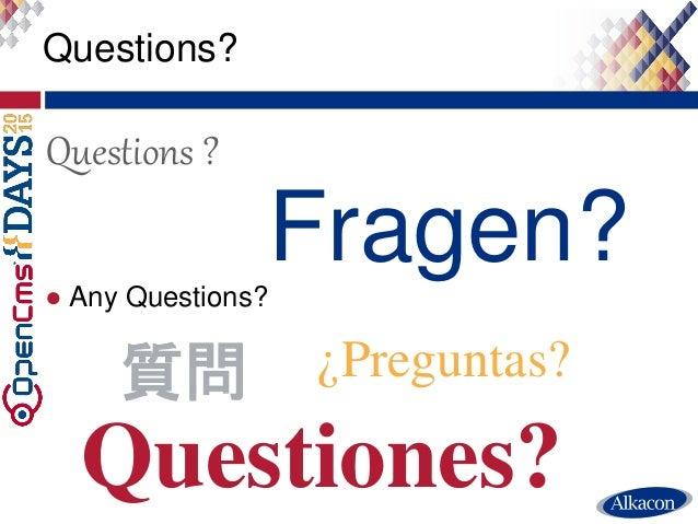 ● Any Questions? Questions? Fragen? Questions ? Questiones? ¿Preguntas?質問