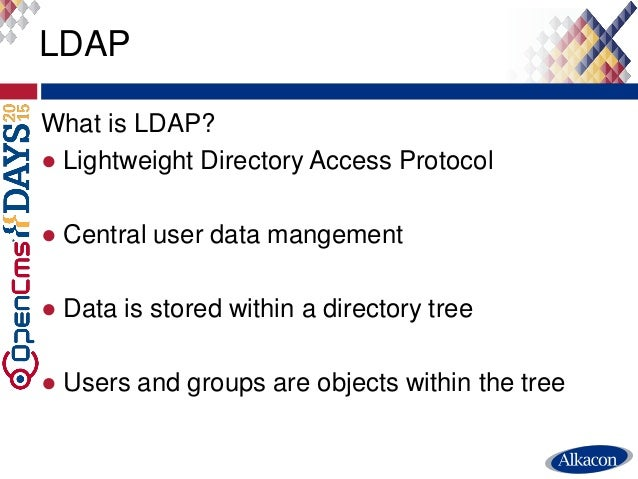 What is LDAP? ● Lightweight Directory Access Protocol ● Central user data mangement ● Data is stored within a directory tr...