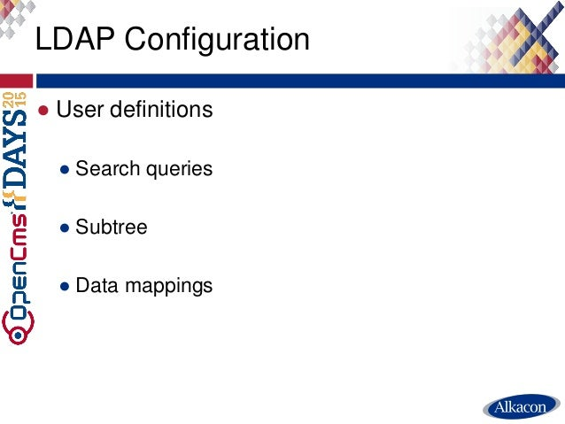 ● User definitions ● Search queries ● Subtree ● Data mappings LDAP Configuration