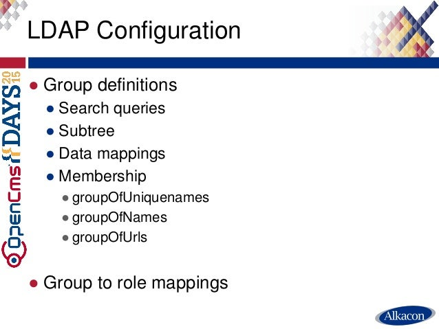 ● Group definitions ● Search queries ● Subtree ● Data mappings ● Membership ● groupOfUniquenames ● groupOfNames ● groupOfU...