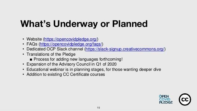 15 What's Underway or Planned • Website (https://opencovidpledge.org/) • FAQs (https://opencovidpledge.org/faqs/) • Dedica...
