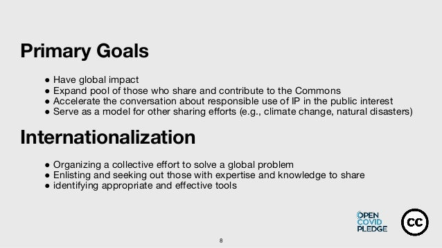 Primary Goals ● Have global impact ● Expand pool of those who share and contribute to the Commons ● Accelerate the convers...