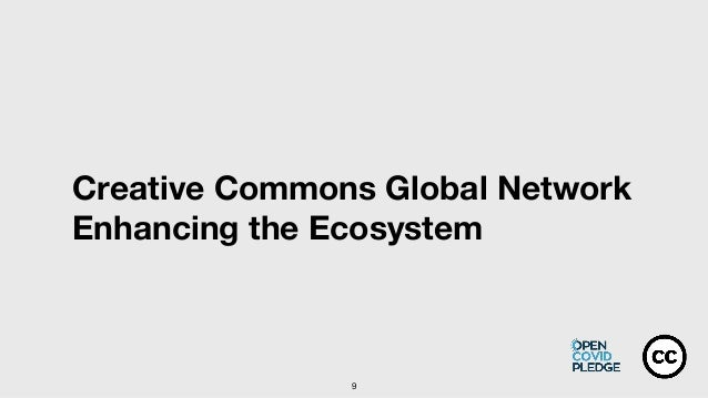 9 Creative Commons Global Network Enhancing the Ecosystem