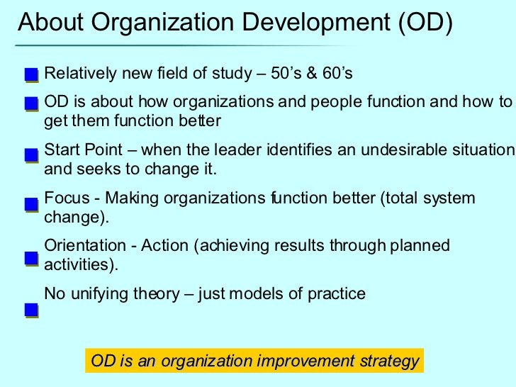 About Organization Development (OD) Relatively new field of study – 50's & 60's OD is about how organizations and people f...