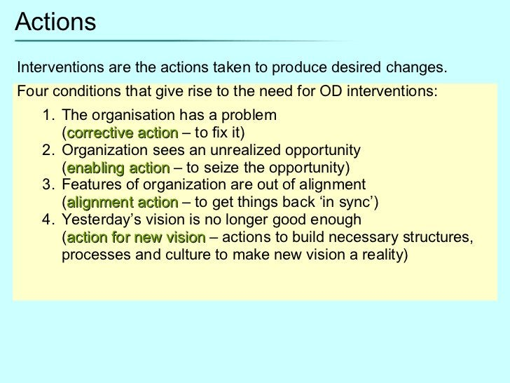 Actions <ul><li>Interventions are the actions taken to produce desired changes. </li></ul><ul><li>Four conditions that giv...