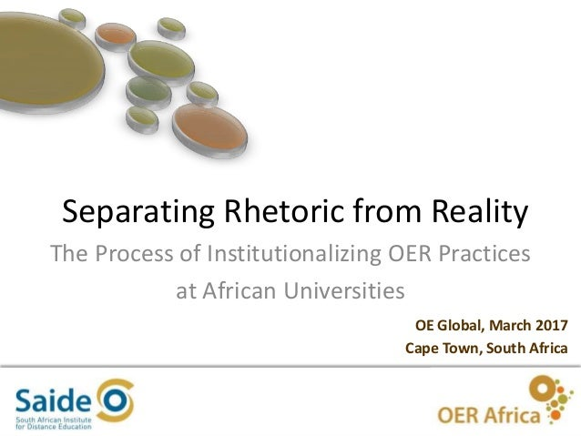 1 Separating Rhetoric from Reality OE Global, March 2017 Cape Town, South Africa The Process of Institutionalizing OER Pra...