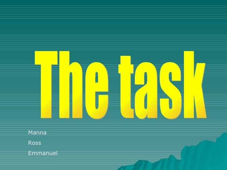 The task  Manna Ross Emmanuel