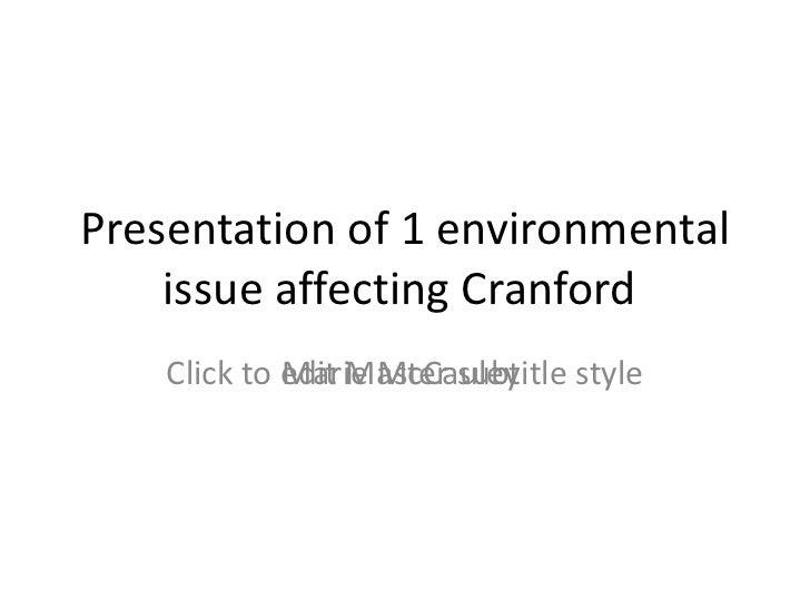 Presentation of 1 environmental issue affecting Cranford Marie McCauley