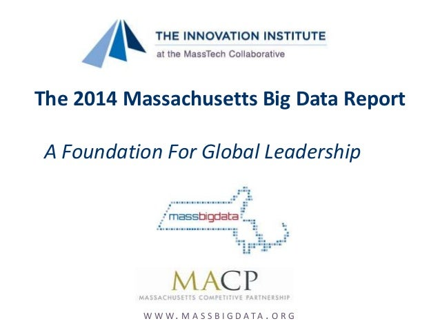 The 2014 Massachusetts Big Data Report A Foundation For Global Leadership W W W. M A S S B I G D A T A . O R G