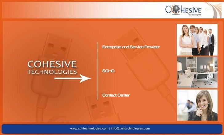 Enterprise and Service Provider SOHO Contact Center www.cohtechnologies.com | info@cohtechnologies.com