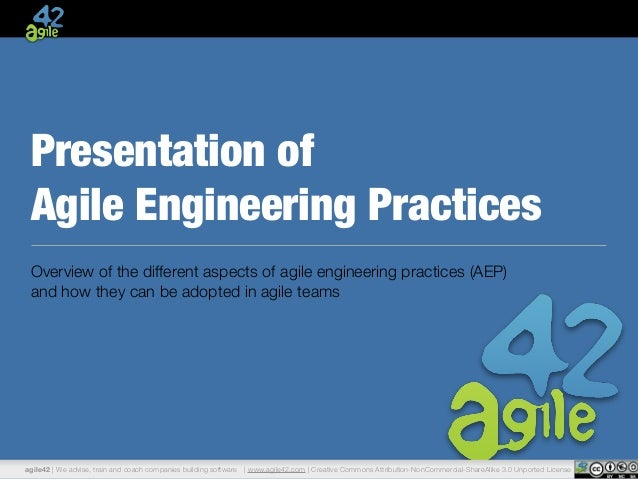 Presentation of  Agile Engineering Practices  Overview of the different aspects of agile engineering practices (AEP)  and ...