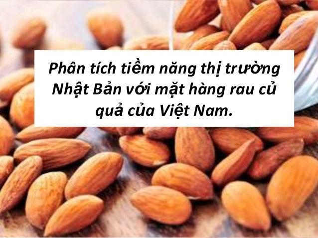 Phân tích tiềm năng thị trường Nhật Bản với mặt hàng rau củ quả của Việt Nam.
