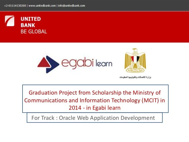 Graduation Project from Scholarship the Ministry of  Communications and Information Technology (MCIT) in  2014 - in Egabi ...