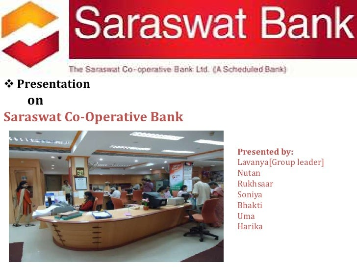 <ul><li>Presentation </li></ul>on <br />Saraswat Co-Operative Bank<br />                                                  ...