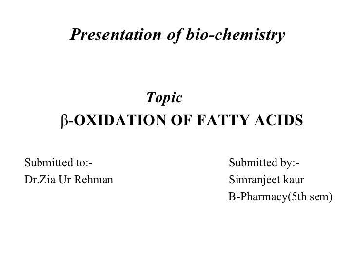 Presentation of bio-chemistry <ul><li>Topic   </li></ul><ul><li>β -OXIDATION OF FATTY ACIDS  </li></ul><ul><li>Submitted t...